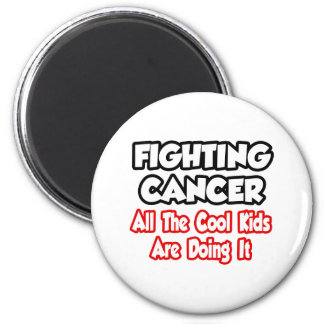 Fighting Cancer...All The Cool Kids Are Doing It Magnet