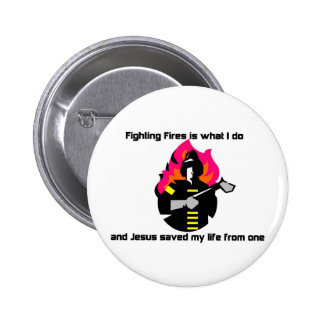 Fighting Fires is what I do Christian gift Buttons