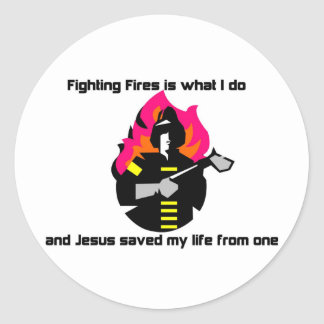 Fighting Fires is what I do Christian gift Classic Round Sticker