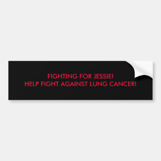 FIGHTING FOR JESSIE!HELP FIGHT AGAINST LUNG CAN... CAR BUMPER STICKER