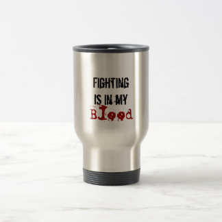 Fighting is in my Blood Coffee Cup Travel Mug