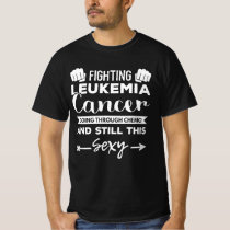 Fighting Leukemia Cancer And Still This Sexy T-Shirt