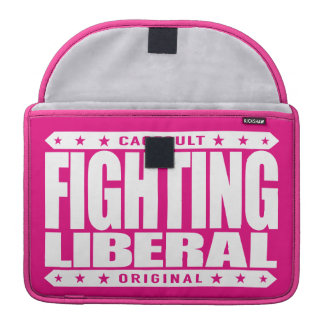 FIGHTING LIBERAL - Fearless Social Justice Warrior Sleeves For MacBook Pro