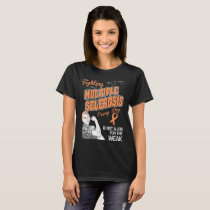 Fighting Multiple Sclerosis Is Not Job For Weak T-Shirt