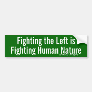 Fighting the Left is Fighting Human Nature Bumper Sticker