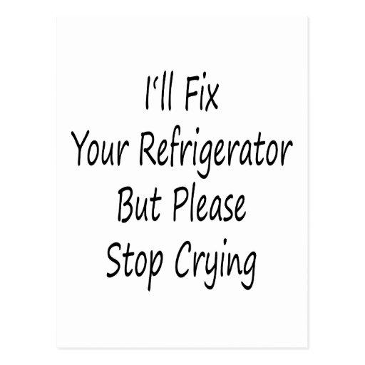Fijaré su refrigerador pero pararé por favor el ll postales