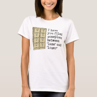 Filed Between Lame and Loser Funny Insult Shirt