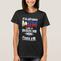 Filipino Mom Like A Regular Mom Only Cooler T-Shirt