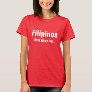 Filipinos have more fun T-Shirt