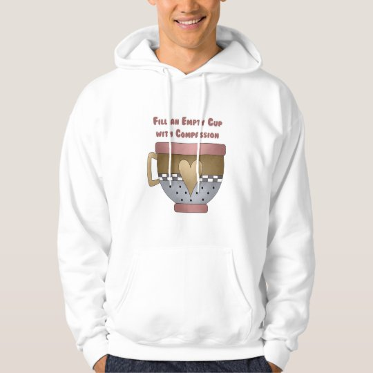 Fill an Empty Cup with Compassion Hoodie