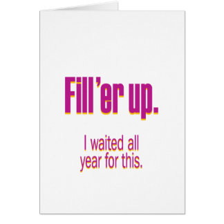 Fill 'er up – I waited all year for this Card