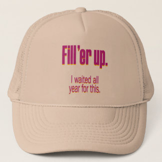 Fill 'er up – I waited all year for this Trucker Hat