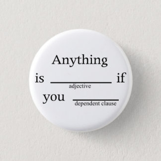Fill in the Blanks: Anything is __ if You ____ Pinback Button