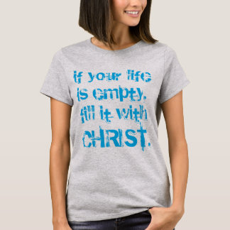 Fill it with Christ T-Shirt