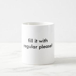 fill it with regular please! coffee mug