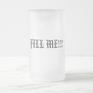 FILL ME!!! 16 OZ FROSTED GLASS BEER MUG