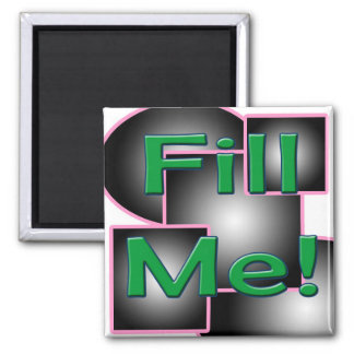 Fill Me! 2 Inch Square Magnet