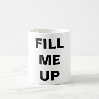 Fill Me Up Black Text on White Coffee Mug