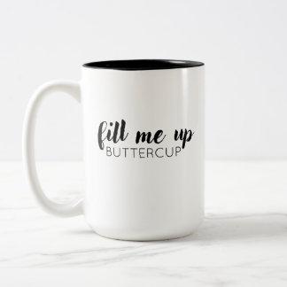 Fill Me Up, Buttercup Mug