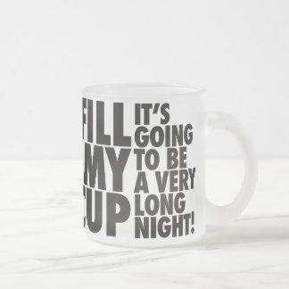 Fill My Long Night Cup