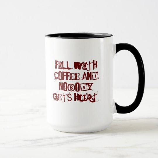 Fill with COFFEE and nobody gets hurt Mug