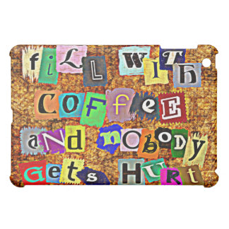 FILL WITH COFFEE ...  iPad MINI COVER