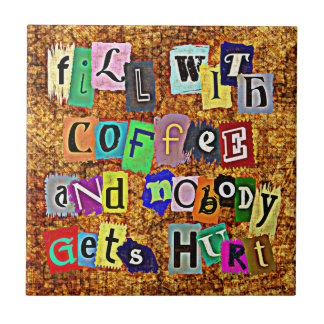 FILL WITH COFFEE ... Tile
