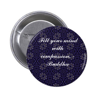 Fill your mind with compassion - Buddha Pinback Button