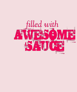 Filled With Awesome Sauce! T Shirt