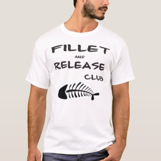 FILLET AND RELEASE CLUB T-Shirt