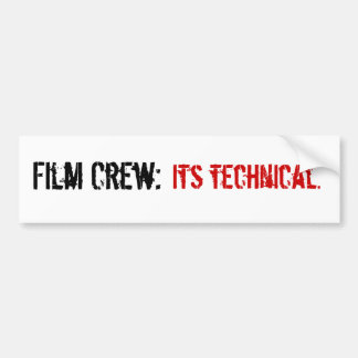 Film Crew:, Its technical. Bumper Sticker