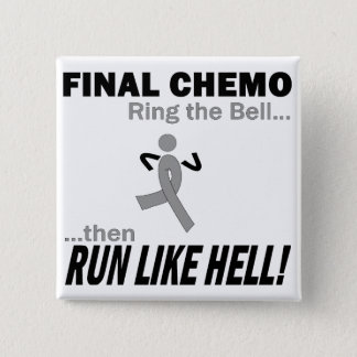 Final Chemo Run Like Hell - Brain Cancer / Tumor Pinback Button