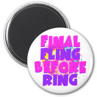 Final Fling Before Ring 2 Inch Round Magnet