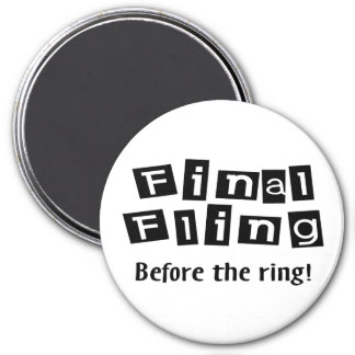 Final Fling Before The Ring 3 Inch Round Magnet