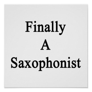 Finally A Saxophonist Poster