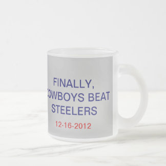 FINALLY, COWBOYS BEAT STEELERS, 12-16-2012 FROSTED GLASS COFFEE MUG