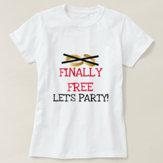 Finally Free Let's Party T-Shirt