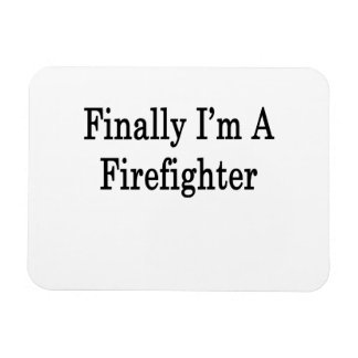 Finally I m A Firefighter Flexible Magnets