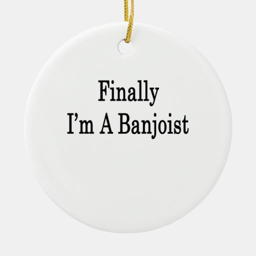 Finally I'm A Banjoist Christmas Tree Ornament