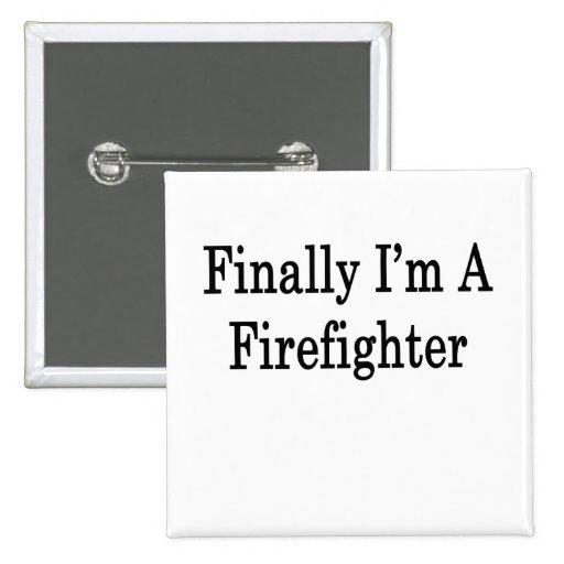 Finally I'm A Firefighter Pinback Buttons