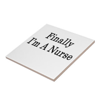 Finally I'm A Nurse Ceramic Tile