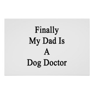 Finally My Dad Is A Dog Doctor Poster