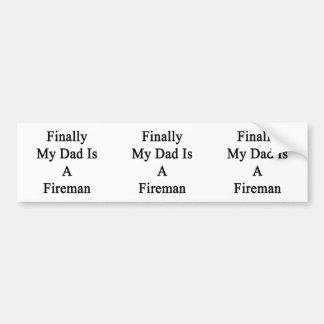 Finally My Dad Is A Fireman Car Bumper Sticker