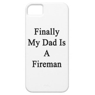 Finally My Dad Is A Fireman iPhone 5 Cases