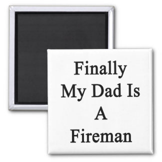 Finally My Dad Is A Fireman Magnets