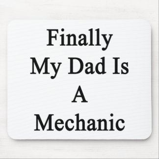 Finally My Dad Is A Mechanic Mouse Pad