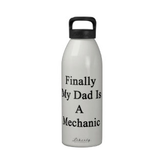 Finally My Dad Is A Mechanic Water Bottles