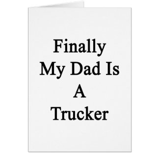 Finally My Dad Is A Trucker Stationery Note Card