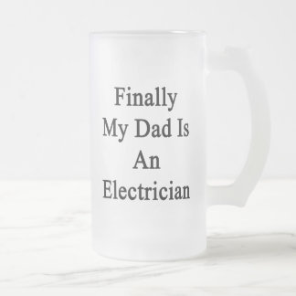 Finally My Dad Is An Electrician Coffee Mugs