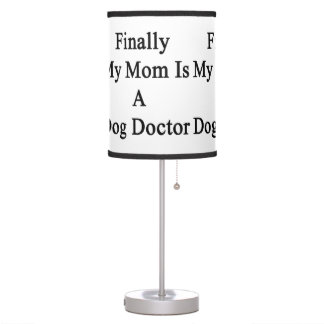 Finally My Mom Is A Dog Doctor Desk Lamps
